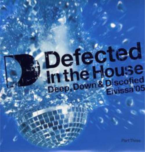 Defected In The House - Eivissa '05 (part Three: Deep, Down & Discofied)