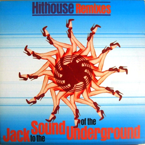 Jack To The Sound Of The Underground (hithouse Remixes)