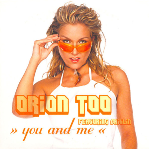 ORION TOO FEATURING CAITLIN - You And Me - CD single
