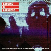 Dancing In Darkness: Ebm, Black Synth & Dark Beats From The 80's